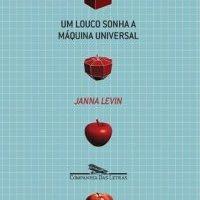 Um Louco Sonha a Máquina Universal (Janna Levin)
