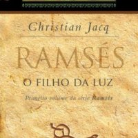 Ramsés, O Filho da Luz - Christian Jacq