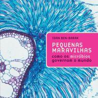 Pequenas Maravilhas: como os micróbios governam o mundo (Idan Ben-Barak)
